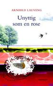 &#34;Unyttig som en rose&#34; av Arnhild Lauveng