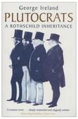 &#34;Plutocrats A Rothschild Inheritance&#34; av George Ireland