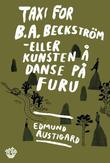 &#34;Taxi for B.A. Beckstrm, eller Kunsten  danse p furu - roman&#34; av Edmund Austigard