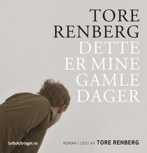 &#34;Dette er mine gamle dager&#34; av Tore Renberg