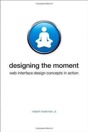 &#34;Designing the Moment - Web Interface Design Concepts in Action (Voices That Matter)&#34; av Robert Hoekman Jr.