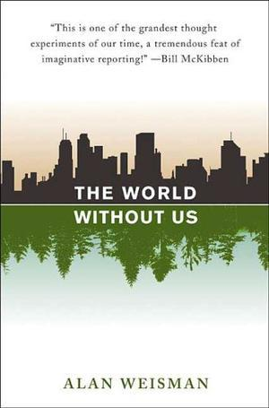 """The World Without Us"" av Alan Weisman"