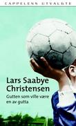 &#34;Gutten som ville vre en av gutta&#34; av Lars Saabye Christensen