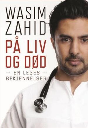 """""""På liv og død - en leges bekjennelser"""" av Wasim Zahid"""