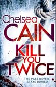 """Kill you twice"" av Chelsea Cain"