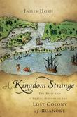 """Kingdom Strange The Brief and Tragic History of the Lost Colony of Roanoke"" av James Horn"