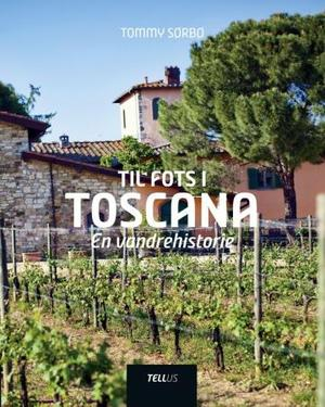 &#34;Til fots i Toscana - en vandrehistorie&#34; av Tommy Srb