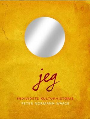 """""""Jeg - individets kulturhistorie"""" av Peter Normann Waage"""