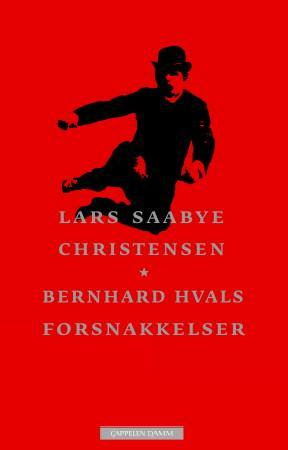 &#34;Bernhard Hvals forsnakkelser - roman&#34; av Lars Saabye Christensen