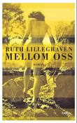 &#34;Mellom oss - roman&#34; av Ruth Lillegraven