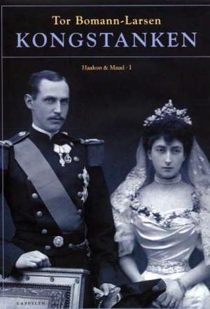 """""""Kongstanken - Haakon og Maud I"""" av Tor Bomann-Larsen"""