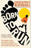 """Born to run - the hidden tribe, the ultra-runners, and the greatest race the world has never seen"" av Christopher McDougall"