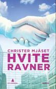 &#34;Hvite ravner - roman&#34; av Christer Mjset