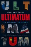 """Ultimatum en politisk thriller"" av Matthew Glass"
