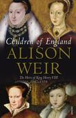 """Children of England - The Heirs of King Henry VIII 1547-1558"" av Alison Weir"