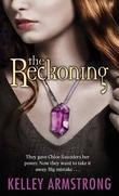 """The Reckoning - They Gave Chloe Saunders Her Power. Now They Want to Take it Away. Big Mistake..."" av Kelley Armstrong"