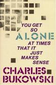 """You Get So Alone at Times That It Just Makes Sense"" av Charles Bukowski"