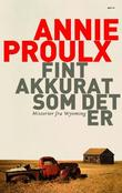 &#34;Fint akkurat som det er - historier fra Wyoming&#34; av Annie Proulx