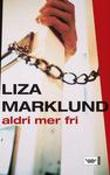 &#34;Aldri mer fri&#34; av Liza Marklund
