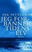 &#34;Jeg forbanner tidens elv - roman&#34; av Per Petterson