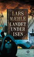 &#34;Landet under isen - fantasyroman&#34; av Lars Mhle