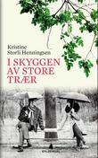 """""""I skyggen av store trær - roman"""" av Kristine Storli Henningsen"""