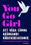 """""""You go girl Att våga lämna kränkande kärleksrelationer"""" av Karin Nordlander"""