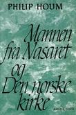 """""""Mannen fra Nasaret og Den norske kirke"""" av Philip Houm"""
