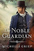 """""""A Noble Guardian The Bow Street Runners Trilogy #3"""" av Michelle Griep"""