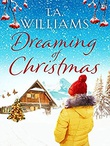"""Dreaming of Christmas An enthralling feel-good romance in the high Alps"" av T.A. Williams"