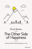 """The Other Side of Happiness Embracing a More Fearless Approach to Living"" av Brock Bastian"