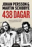 """""""438 dagar Vår berättelse om storpolitik, vänskap och tiden som diktaturens fångar"""" av Johan Persson"""
