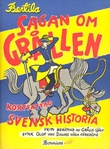 """""""Sagan om Grållen kortfattad svensk historia [fritt berättad av Grålle själv efter Olof von Dalins höga föredöme] : tillägnad alla som tycker om en god historia """" av Bertil Almqvist"""