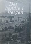 """""""Det hendte i Bergen Fra overrettssakførerens etterlatte papirer"""" av Carl Konow Rieber-Mohn"""