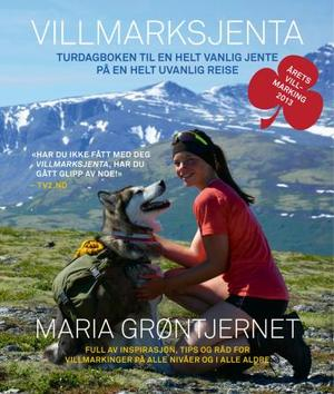 """""""Villmarksjenta - turdagboken til en helt vanlig jente på en helt uvanlig reise"""" av Maria Grøntjernet"""