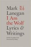 """I am the Wolf Lyrics & Writings"" av Mark Lanegan"