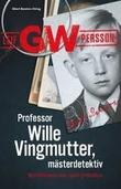 """""""Professor Wille Vingmutter, mästerdetektiv Berättelsen om mitt yrkesliv."""" av Leif GW Persson"""