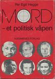 """""""Mord Et politisk våpen"""" av Per Egil Hegge"""