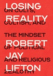 """""""Losing Reality On Cults, Cultism, and the Mindset of Political and Religious Zealotry"""" av Robert Jay Lifton"""