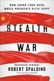 """""""Stealth War: How China Took Over while America's Elite Slept"""" av general Robert Spalding"""
