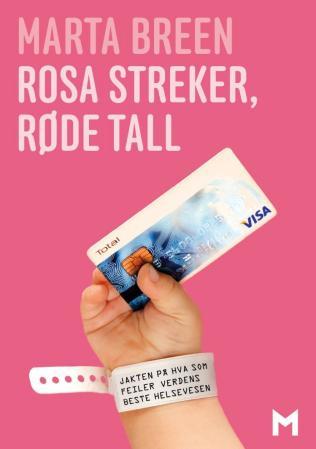 """""""Rosa streker, røde tall - jakten på hva som feiler verdens beste helsevesen"""" av Marta Breen"""