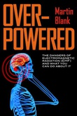 """""""Overpowered : Dangers of Electromagnetic Radiation"""" av Martin PhD Blank"""