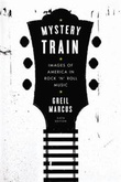 """Mystery train Images of America in rock 'n' roll music"" av Marcus. Greil"