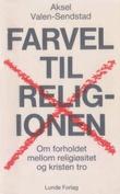 """""""Farvel til religionen om forholdet mellom religiøsitet og kristen tro"""" av Aksel Valen-Sendstad"""