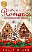 """A Gingerbread Romance Based On the Hallmark Channel Original Movie"" av Lacey Baker"