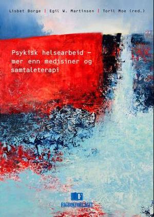 """""""Psykisk helsearbeid - mer enn medisiner og samtaleterapi"""" av Lisbet Borge"""