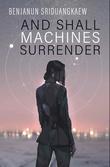 """And shall Machines surrender"" av Benjanun Sriduangkaew"