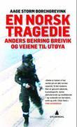"""""""En norsk tragedie Anders Behring Breivik og veiene til Utøya"""" av Aage Storm Borchgrevink"""