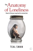 """The Anatomy of Loneliness How to Find Your Way Back to Connection"" av Teal Swan"