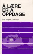 """""""Å lære er å oppdage - prinsipper og praktiske arbeidsmåter i konfluent pedagogikk"""" av Nils Magnar Grendstad"""